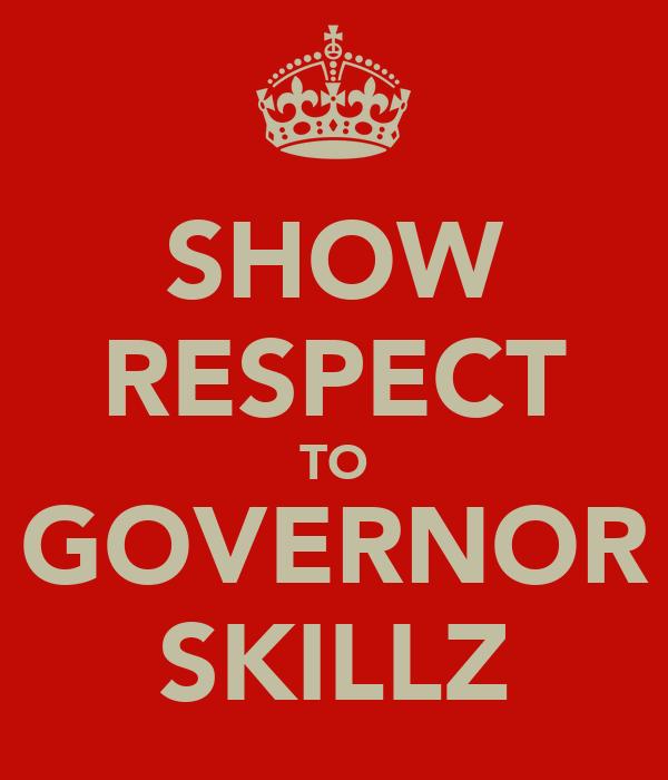 SHOW RESPECT TO GOVERNOR SKILLZ