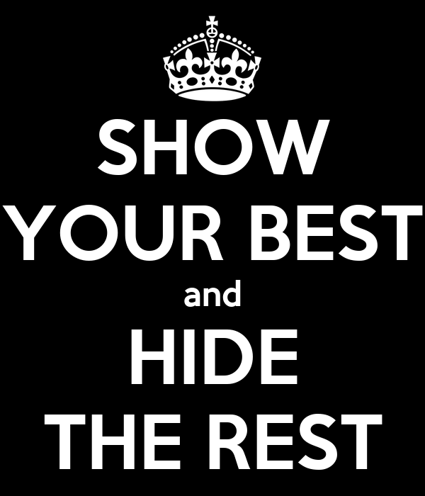 SHOW YOUR BEST and HIDE THE REST