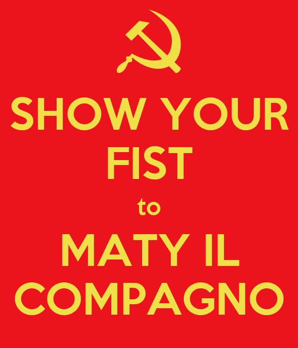 SHOW YOUR FIST to MATY IL COMPAGNO