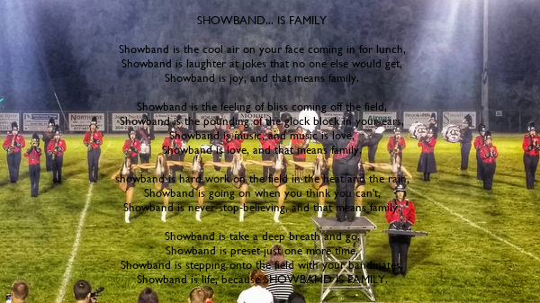 SHOWBAND... IS FAMILY  Showband is the cool air on your face coming in for lunch, Showband is laughter at jokes that no one else would get, Showband is joy, and that means family.  Showband