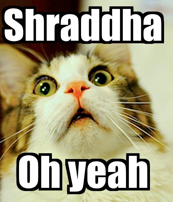 Shraddha  Oh yeah