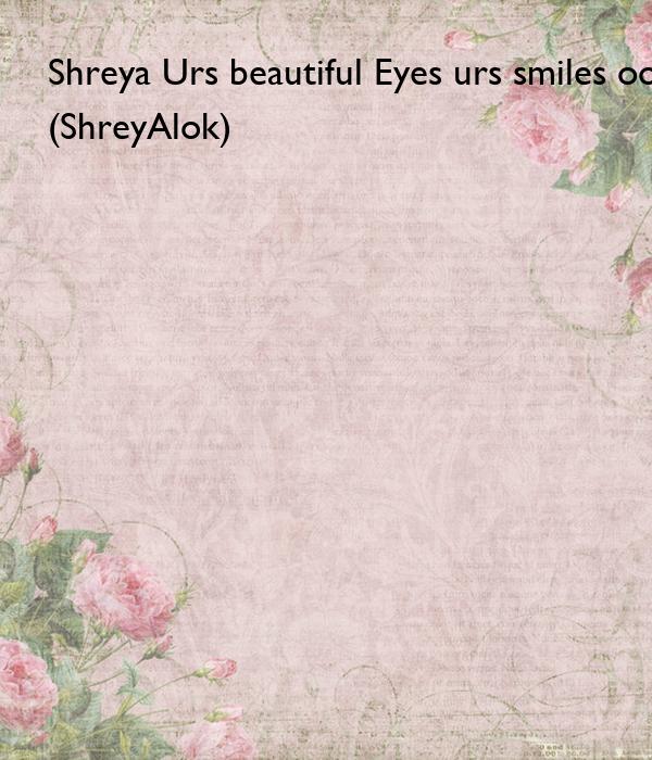 Shreya Urs beautiful Eyes urs smiles oops made me.