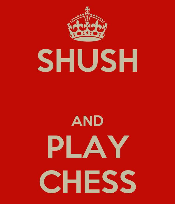 SHUSH  AND PLAY CHESS