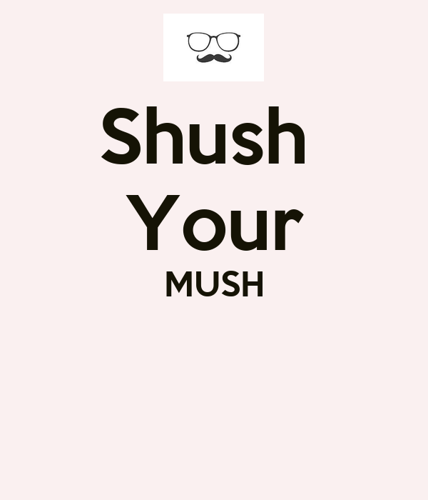 shush-your-mush-2.jpg