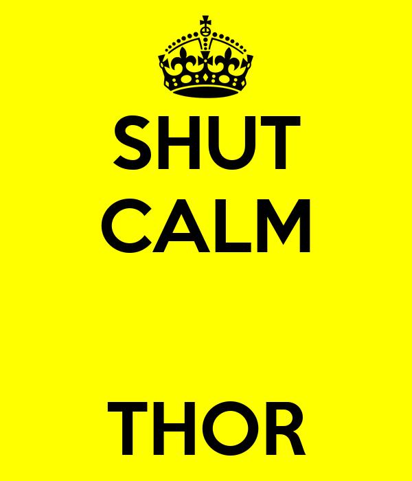 SHUT CALM   THOR