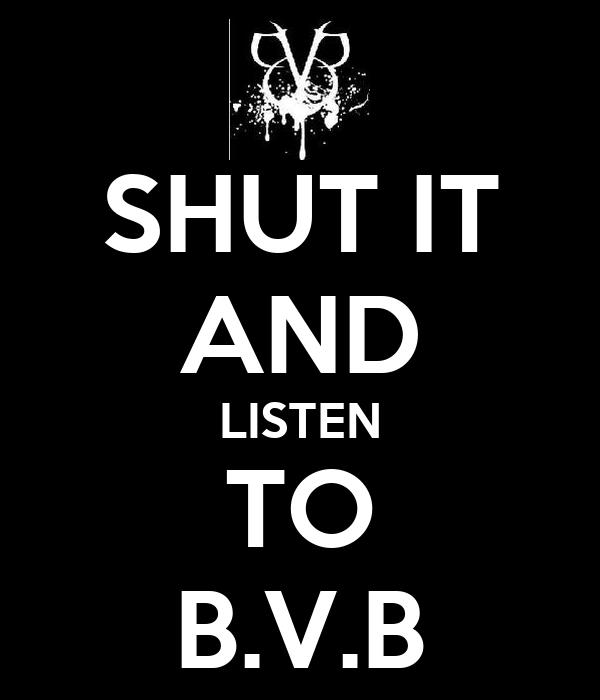 SHUT IT AND LISTEN TO B.V.B