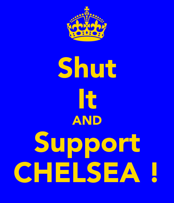 Shut It AND Support CHELSEA !