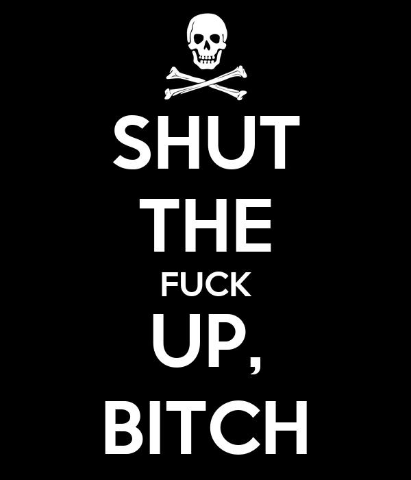 Fuck up bitch