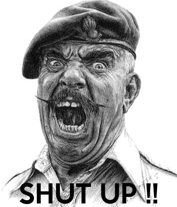 SHUT UP !!