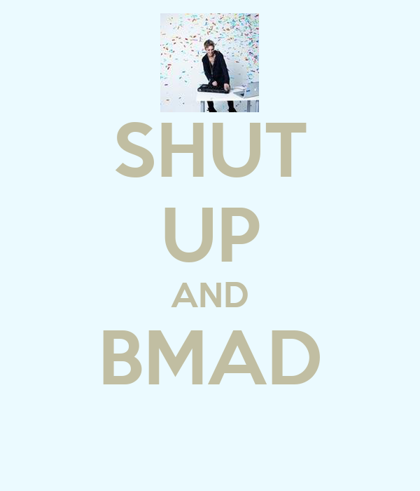 SHUT UP AND BMAD