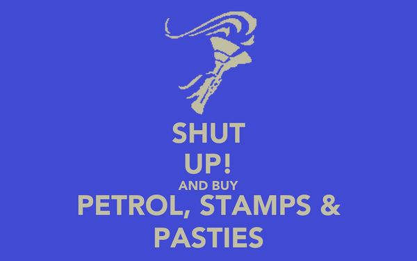 SHUT UP! AND BUY PETROL, STAMPS & PASTIES