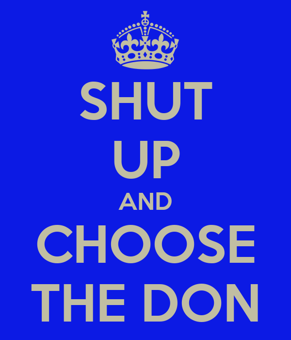 SHUT UP AND CHOOSE THE DON