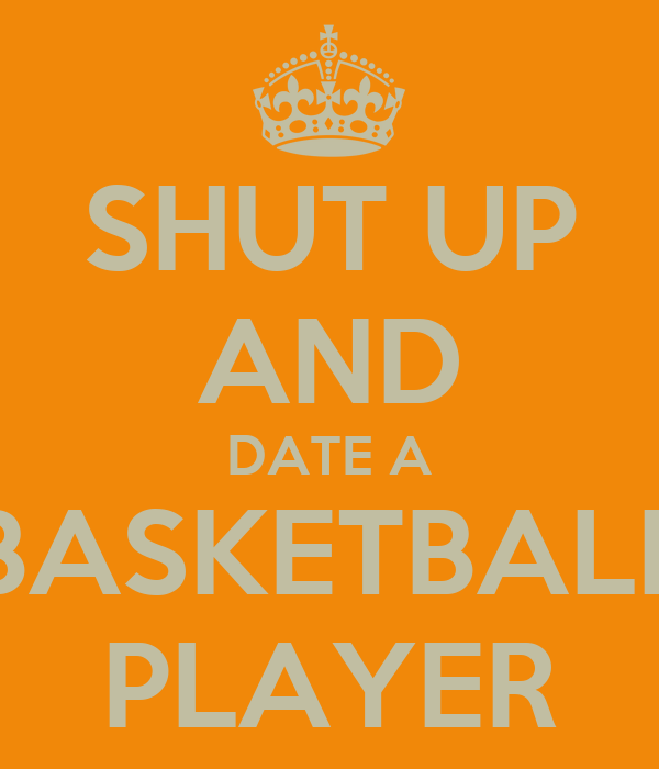 SHUT UP AND DATE A BASKETBALL PLAYER