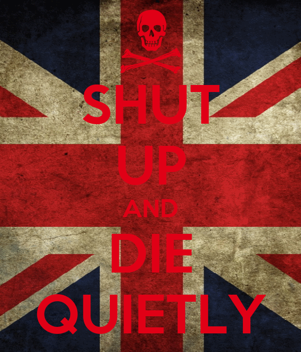 SHUT UP AND DIE QUIETLY
