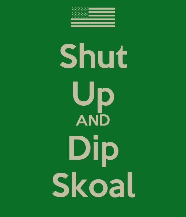 Shut Up AND Dip Skoal
