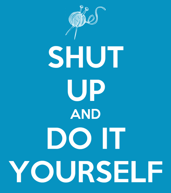 shut up and do it yourself poster dracona spark keep calm o matic. Black Bedroom Furniture Sets. Home Design Ideas