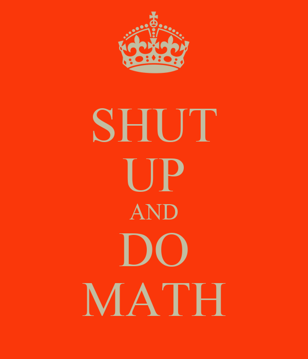 SHUT UP AND DO MATH