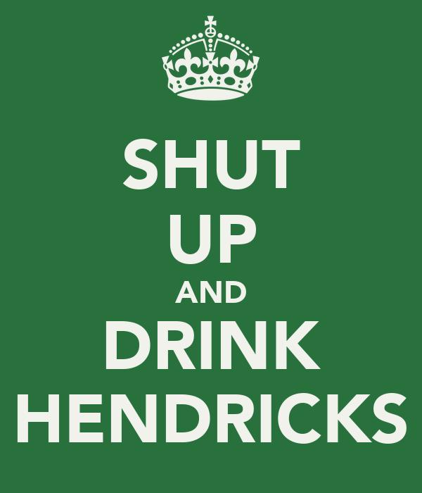 SHUT UP AND DRINK HENDRICKS