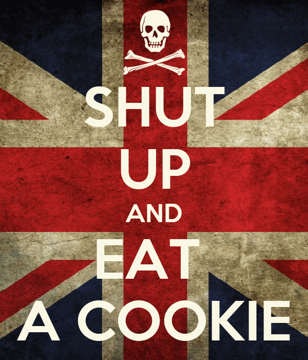 SHUT UP AND EAT  A COOKIE