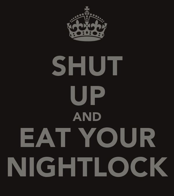 SHUT UP AND EAT YOUR NIGHTLOCK