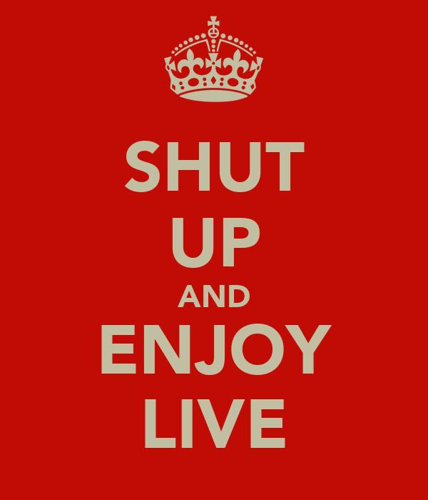 SHUT UP AND ENJOY LIVE