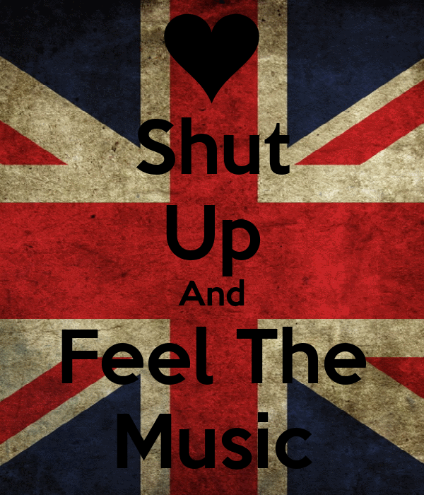 Shut Up And Feel The Music