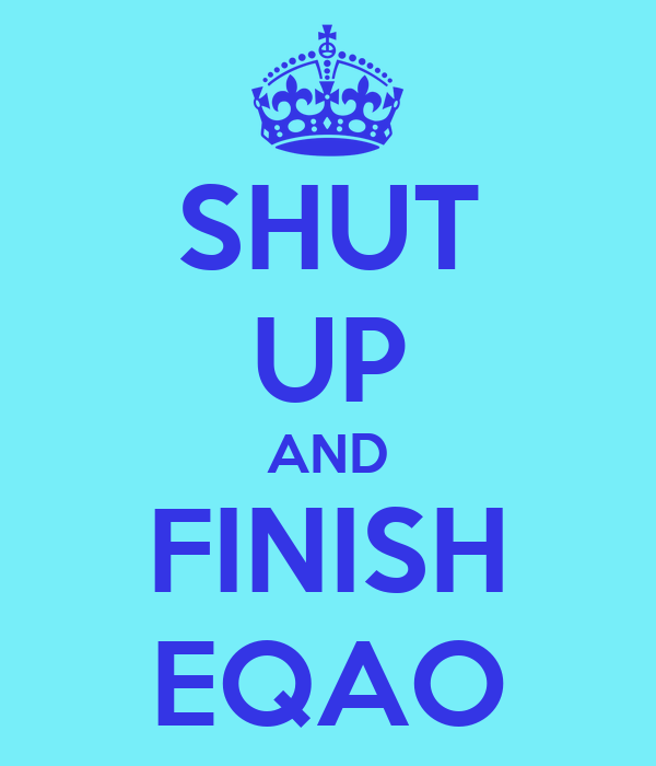 SHUT UP AND FINISH EQAO