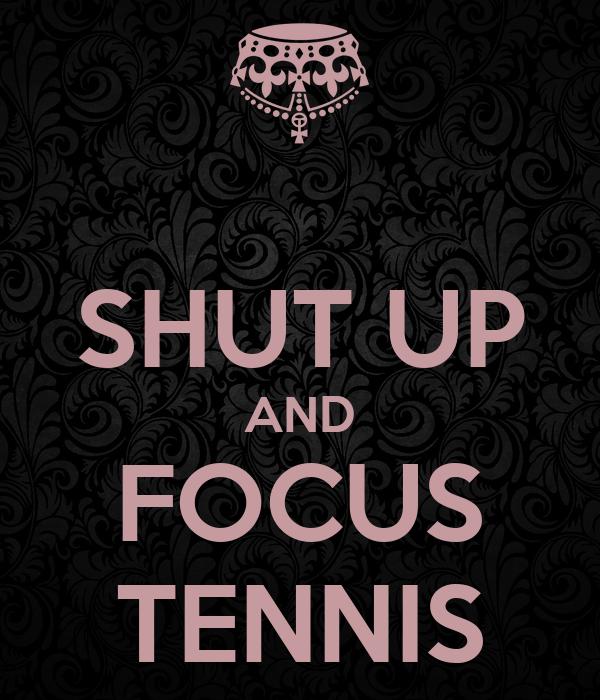 SHUT UP AND FOCUS TENNIS