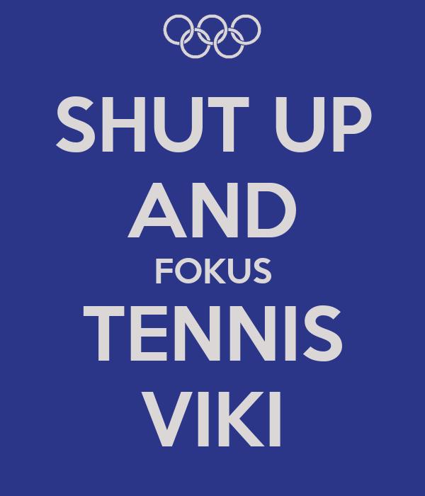 SHUT UP AND FOKUS TENNIS VIKI