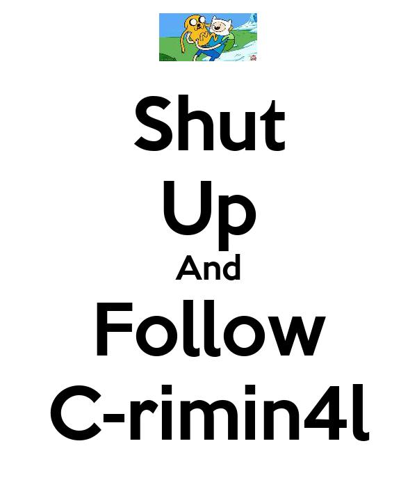 Shut Up And Follow C-rimin4l