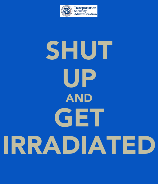 SHUT UP AND GET IRRADIATED