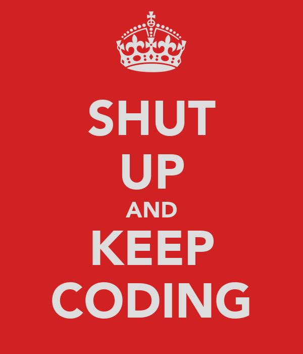SHUT UP AND KEEP CODING