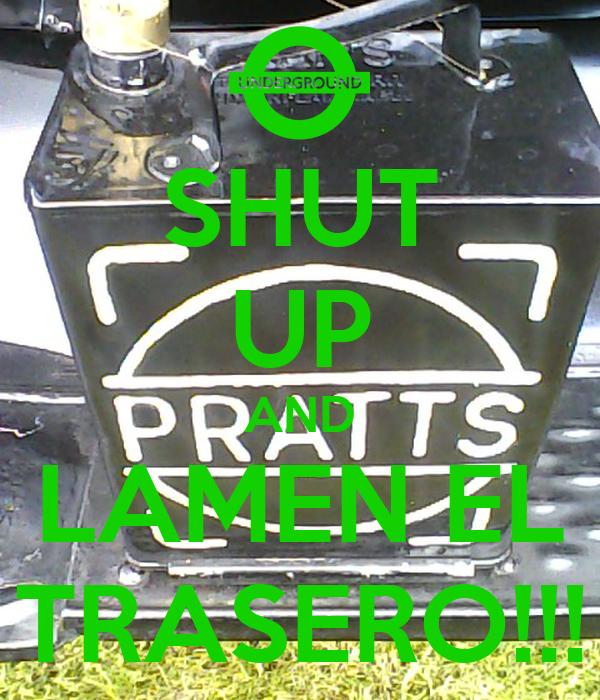 SHUT UP AND LAMEN EL TRASERO!!!