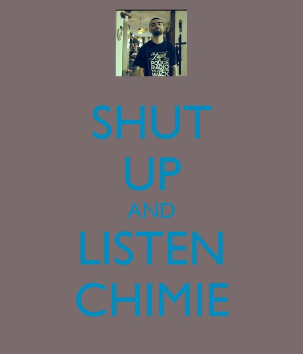 SHUT UP AND LISTEN CHIMIE