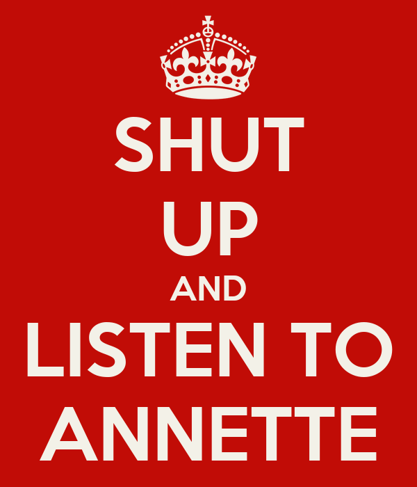 SHUT UP AND LISTEN TO ANNETTE