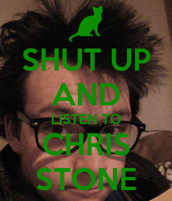 SHUT UP AND LISTEN TO CHRIS STONE