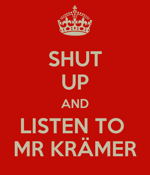 SHUT UP AND LISTEN TO  MR KRÄMER