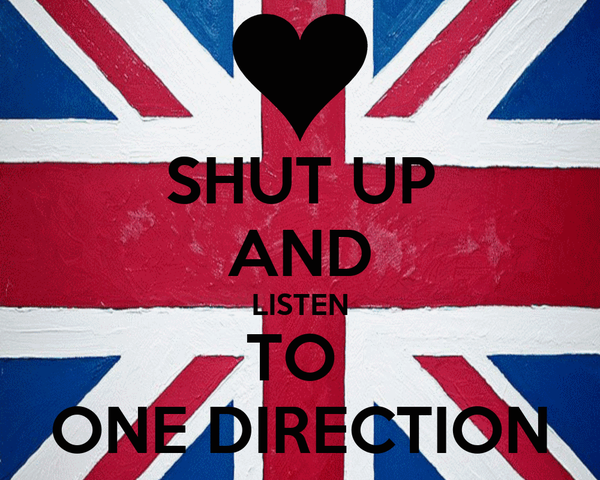 SHUT UP AND LISTEN TO  ONE DIRECTION