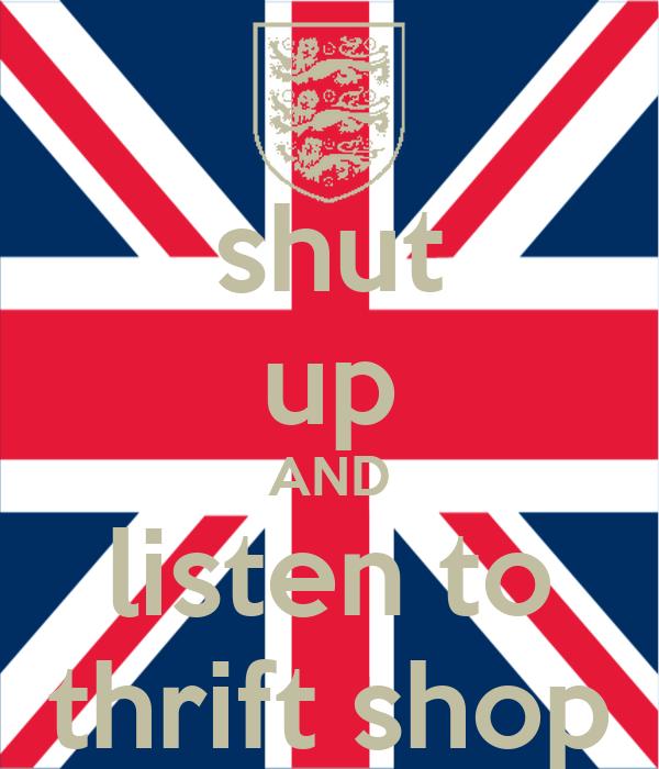shut up AND listen to thrift shop