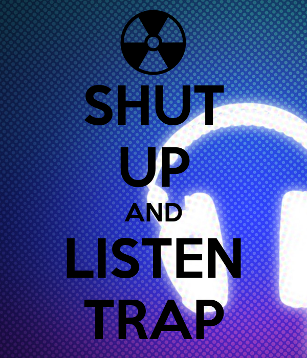 SHUT UP AND LISTEN TRAP