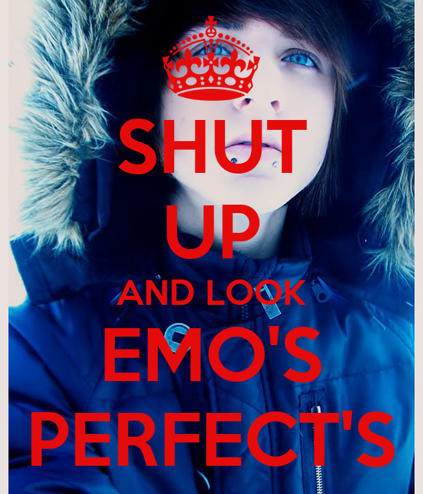 SHUT UP AND LOOK EMO'S PERFECT'S