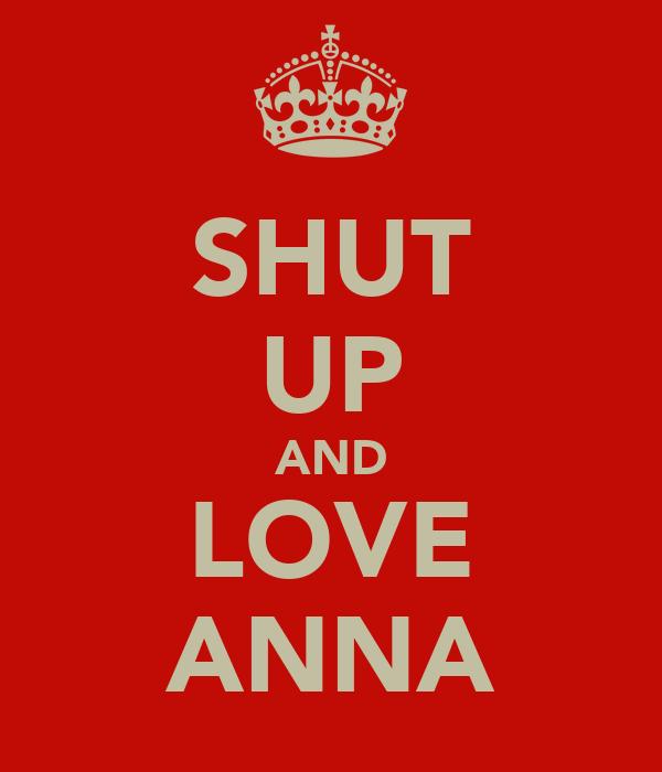 SHUT UP AND LOVE ANNA