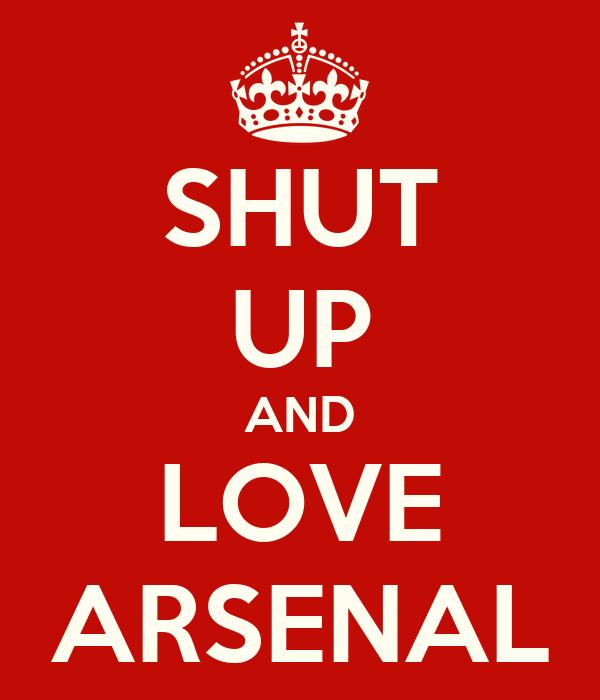 SHUT UP AND LOVE ARSENAL