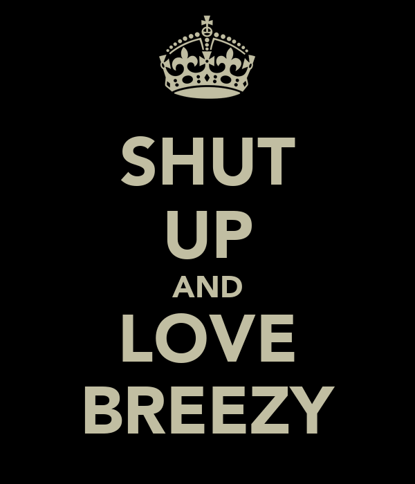 SHUT UP AND LOVE BREEZY