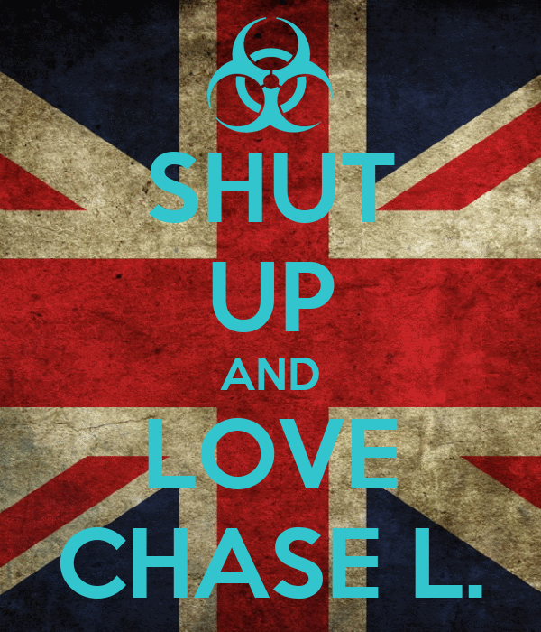 SHUT UP AND LOVE CHASE L.