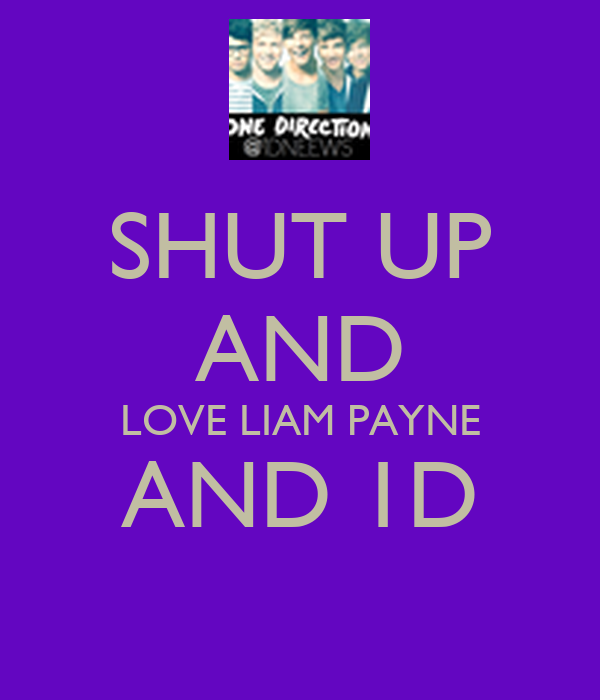 SHUT UP AND LOVE LIAM PAYNE AND 1D
