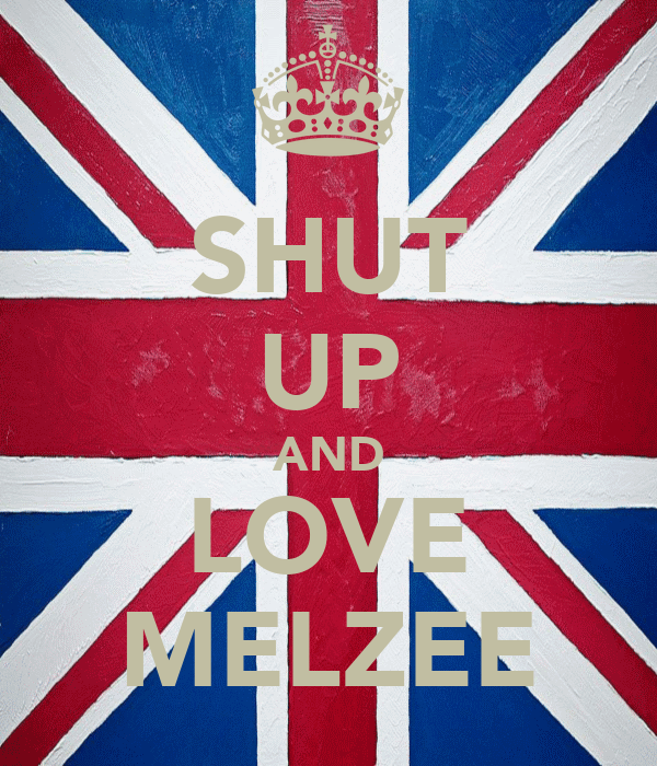 SHUT UP AND LOVE MELZEE