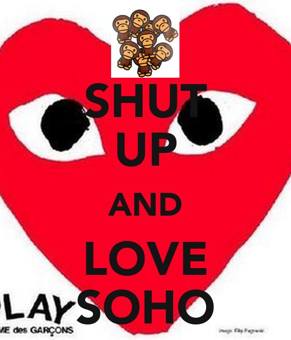 SHUT UP AND LOVE SOHO