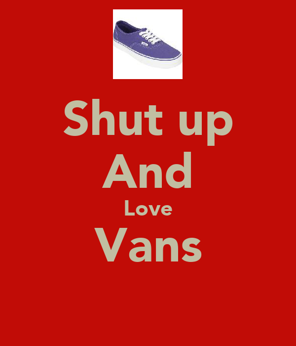 Shut up And Love Vans