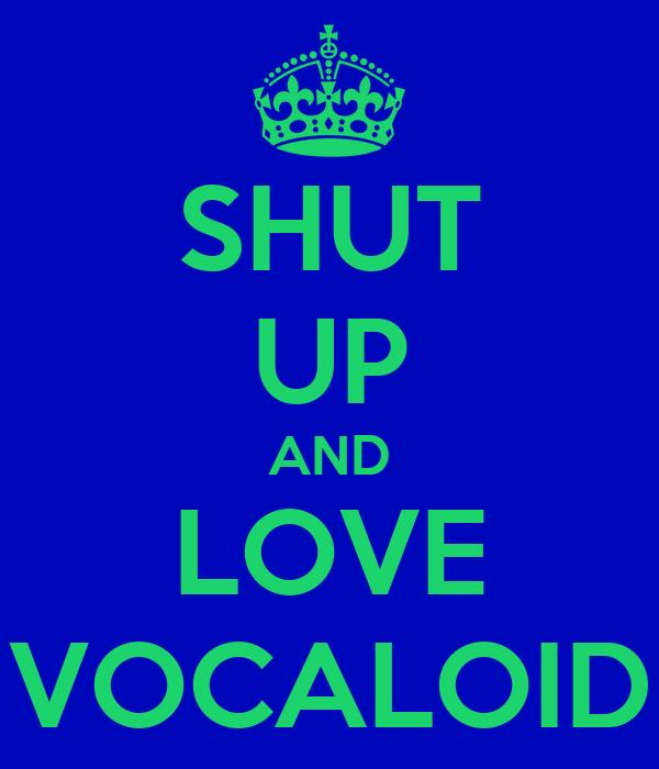 SHUT UP AND LOVE VOCALOID